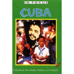 Cuba in Focus: A Guide to the People, Politics and Culture