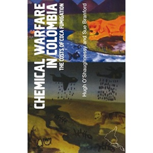 Chemical Warfare in Colombia: The Costs of Coca Fumigation (LAB Short Books)
