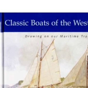 Classic Boats of the West Country: Drawing on Our Maritime Tradition