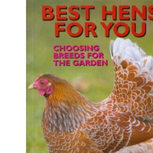Best Hens for You: Choosing Breeds for the Garden
