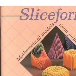 Sliceforms: Mathematical Models from Paper Sections