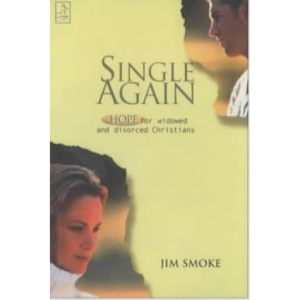 Single Again: Hope for Widowed and Divorced Christians