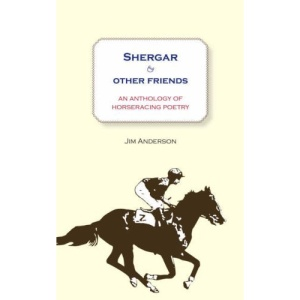 Shergar and Other Friends: An Anthology of Horseracing Poetry
