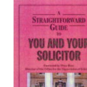 A Straightforward Guide to You and Your Solicitor (Straightforward Guides)