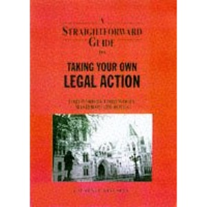 A Straightforward Guide to Taking Your Own Legal Action (Straightforward Guides)