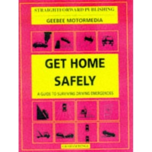 Get Home Safely: Coping with Driving Emergencies (Straightforward Guides)
