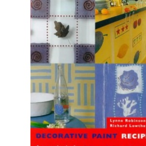 Decorative Paint Recipes: A Sourcebook of Techniques, Designs and Projects