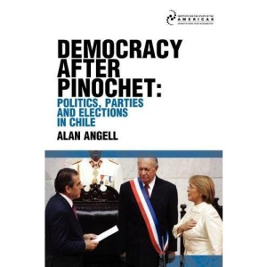 Democracy After Pinochet: Politics, Parties, and Elections in Chile