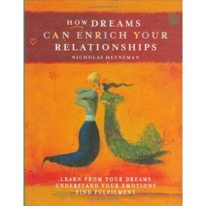 How Dreams Can Enrich Your Relationships: Learn from Your Dream, Understand Your Emotions, Find Fulfilment