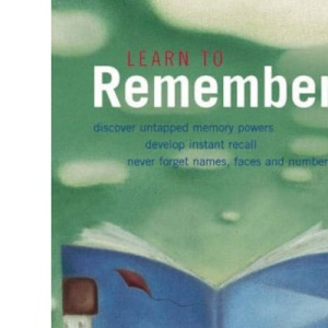 Learn to Remember: Transform Your Memory Skills