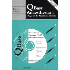 QBase Anaesthesia: Volume 1, MCQs for the Anaesthesia Primary: MCQs for the Primary FRCA v. 1