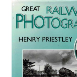 Great Railway Photographers: Henry Priestley