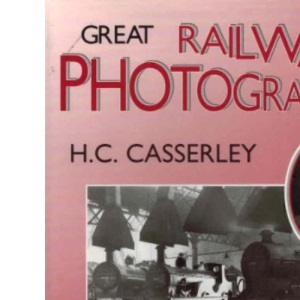 Great Railway Photographers: H.C. Casserley