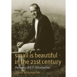 Small is Beautiful in the 21st Century: The Legacy of E.F. Schumacher (Schumacher Briefings)