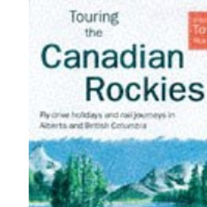 Touring the Canadian Rockies (Thomas Cook Touring Handbooks)
