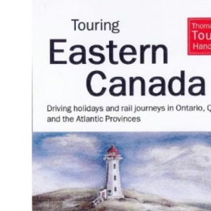 Touring Eastern Canada: Driving Holidays in Ontario, Quebec and Maritime Provinces (Thomas Cook Touring Handbooks)