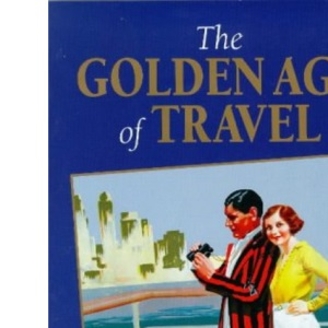 The Golden Age of Travel: The Romantic Years of Tourism in Images from the Thomas Cook Archive (Travel Heritage)