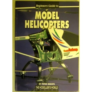 Beginner's Guide to Model Helicopters (The modellers world series)