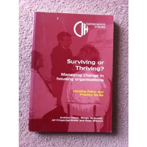 Surviving or Thriving?: Managing Change in Housing Organisations (Chartered Institute of Housing Policy & Practice)