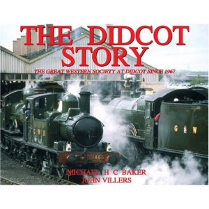 The Didcot Story: The Great Western Society at Didcot Since 1967