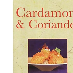 Cardamom and Coriander: Celebration of Indian Cooking