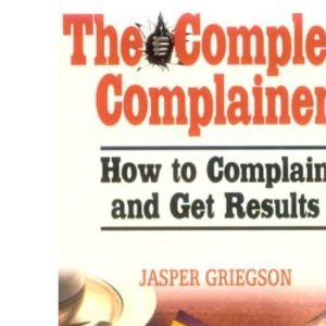 The Complete Complainer: How to Complain and Get Results