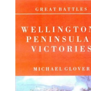 Great Battles: Wellington's Peninsular Victories: The Battles of Busaco, Salamanca, Vitoria and the Nivelle