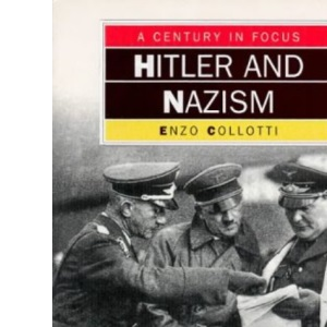 Hitler And Nazism (A Century In Focus)