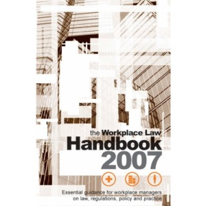 Workplace Law Handbook 2007: Essential Guide for Workplace Managers on Law, Regulations, Policy and Practice