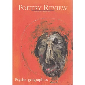 Poetry Review Spring 2009: Psycho-geographies 99:1