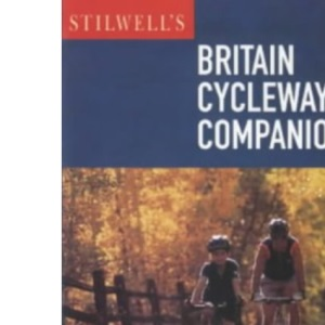 Stilwell's Britain Cycleway Companion: Where to Stop and Stay Along 20 Long Distance Cycleways