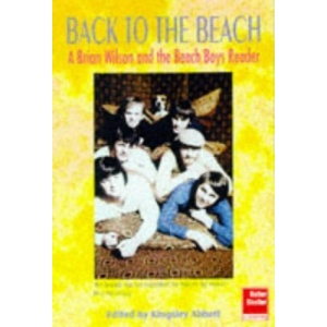 Back to the Beach: A Brian Wilson and the Beach Boys Reader