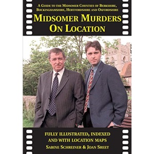 Midsomer Murders on Location: A Guide to the Midsomer Counties of Berkshire, Buckinghamshire, Hertfordshire and Oxfordshire (On Location Guides)