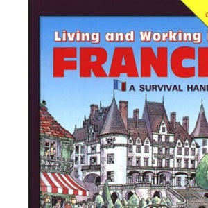 Living and Working in France: A Survival Handbook (Survival Handbooks)