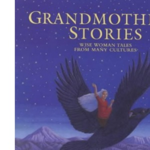 Grandmothers' Stories: Wise Woman Tales from Many Cultures (Barefoot Collections)