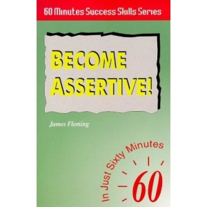 Become Assertive: In Just 60 Minutes (Sixty Minute Success Skills)