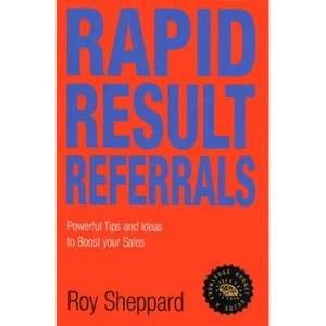 Rapid Result Referrals: Practical Tips and Ideas to Increase Your Sales (Knowledge Nugget Guides)
