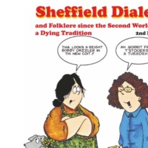 Sheffield Dialect: and Folklore since the Second World War: a Dying Tradition