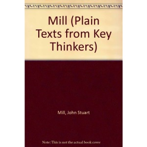 Mill (Plain Texts from Key Thinkers)