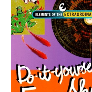 Do-it-yourself Feng Shui (Elements of the Extraordinary)