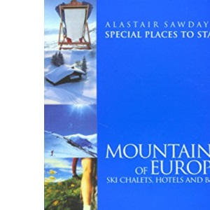 Mountains of Europe: Ski Chalets, Hotels and B&Bs (Alastair Sawday's Special Places to Stay)