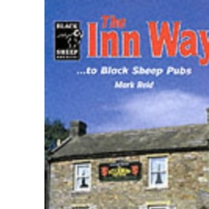 The Inn Way...to Black Sheep Pubs: 25 Circular Walks in the Yorkshire Dales