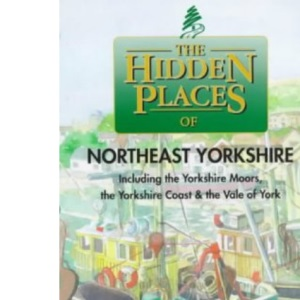 The Hidden Places of North East Yorkshire: Including the Yorkshire Moors, the Yorkshire Coast and the Vale of York (Hidden Places Travel Guides)