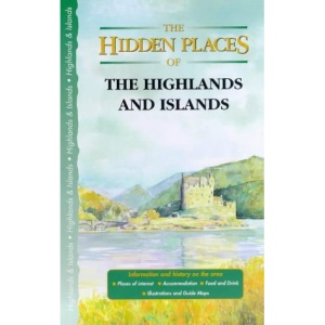 The Hidden Places of Highlands and Islands (Hidden Places Travel Guides)
