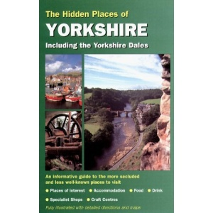 The Hidden Places of Yorkshire: Including the Dales, Moors and Coast (Hidden Places Travel Guides)