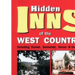 The Hidden Inns of the West Country: Including Dorset, Somerset, Devon and Cornwall (Hidden inns series)