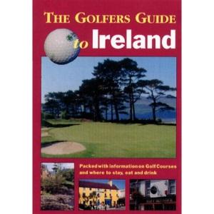 Golfer's Guide to Ireland: Packed with Information on Golf Courses and Where to Stay, Eat and Drink