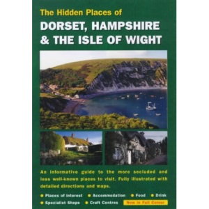 The Hidden Places of Dorset and Hampshire and the Isle of Wight (Hidden Places Travel Guides)