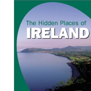 The Hidden Places of Ireland (Hidden Places Travel Guides)