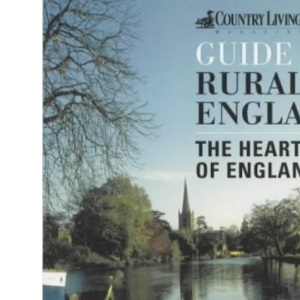 The Country Living Guide to Rural England: The Heart of England (Country Living Rural Guides)